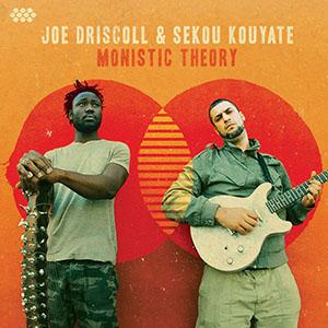 Monistic Theory - Joe Driscoll & Sekoue Kouyate