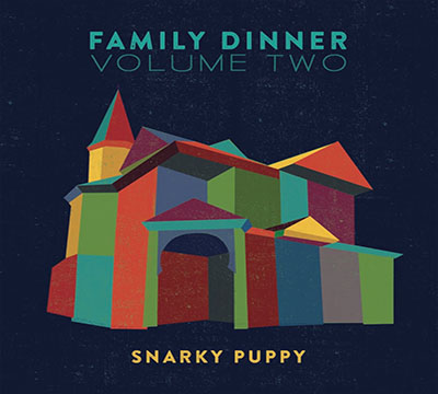 Snarky Puppy - Family Dinner Volume Two