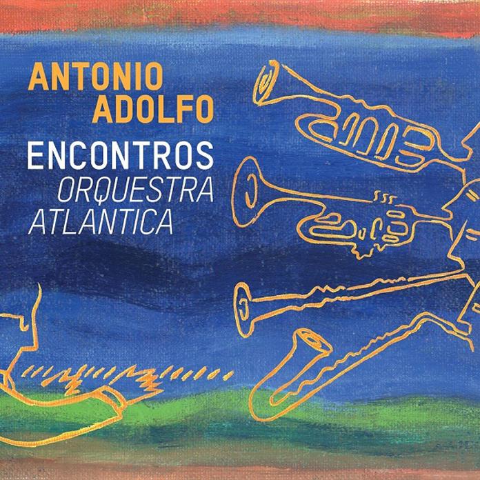 Antonio Adolfo Orquestra Atlântica: Encontros