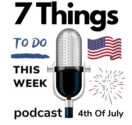 7 Things To Do This Week | 4th Of July Edition