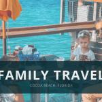 Family Travel Cocoa Beach, FL