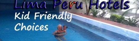 Lima Peru Hotels Kid Friendly Choices, Best hotels in Lima for kids, Best Lima Hotels,