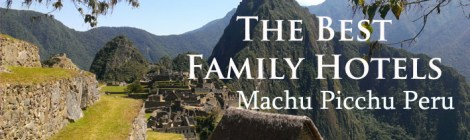 best family hotels in machu picchu, kid friendly hotels in machu picchu, aguas calientes hotels, aguas calientes with kids