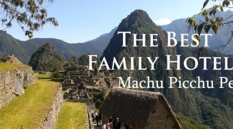 Best Family Hotels in Machu Picchu