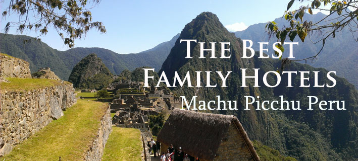 best-family-hotels-machu-picchu-peru