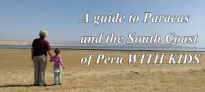Peru's South Coast, a guide to Peru's Southern Coast, Peru's South Coast with Kids, Peru with Kids