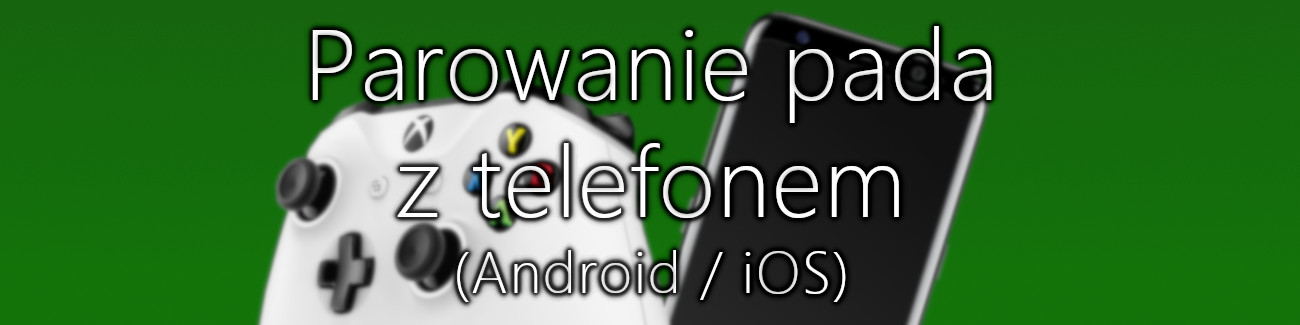 Xbox One pad na telefonie Android iOS