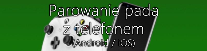 Xbox One pad na telefonie Android iOS