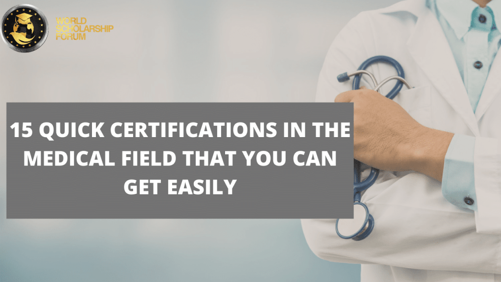 15 Quick Certifications In The Medical Field That You Can Get Easily.