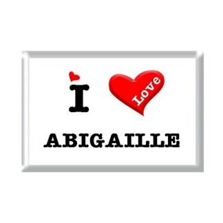 I Love ABIGAILLE rectangular refrigerator magnet