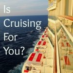 Is Cruising for you? Reasons to Take a Cruise.