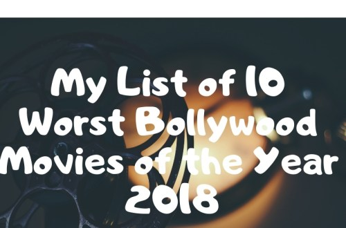My List of 10 Worst Bollywood Movies of the Year 2018 2