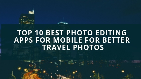 Top 10 Photo Editing Apps for Mobile That Helps You to Take Better Travel Photos 1