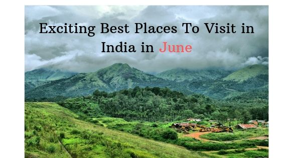 Exciting Best Places to Visit in India in June