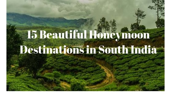15 Awesome & Perfect Honeymoon Destinations in South India 1