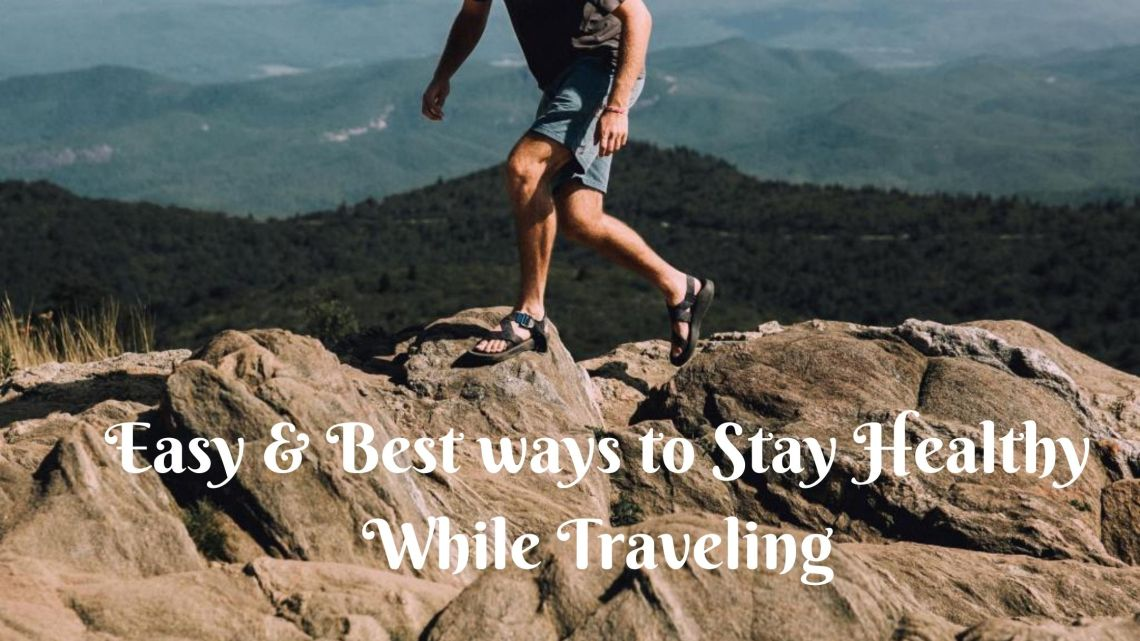 Easy & best ways to stay healthy while traveling