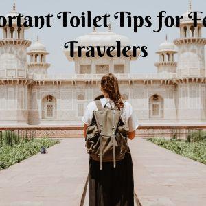 Important Toilet Tips & Hacks for Female Travelers