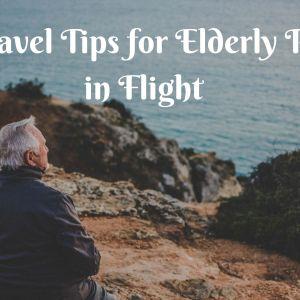 Best travel tips for Elderly Parents in Flight