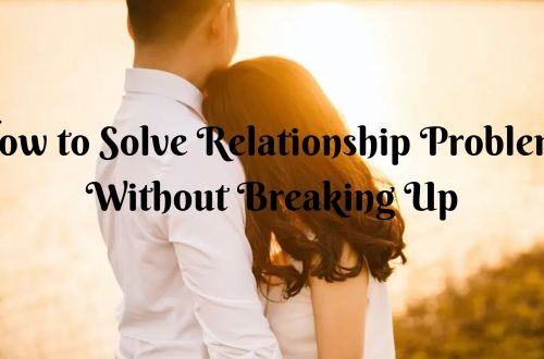 How to SOlve Relationhip Problems Without breaking up