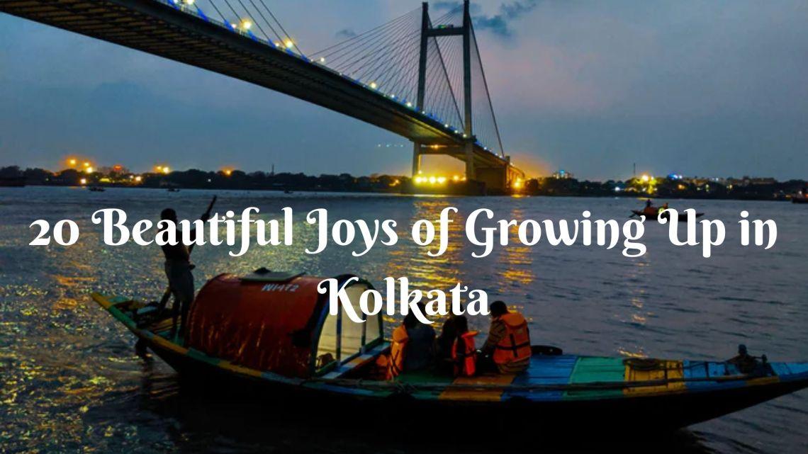 20 Beautiful Joys of Growing Up in Kolkata 1