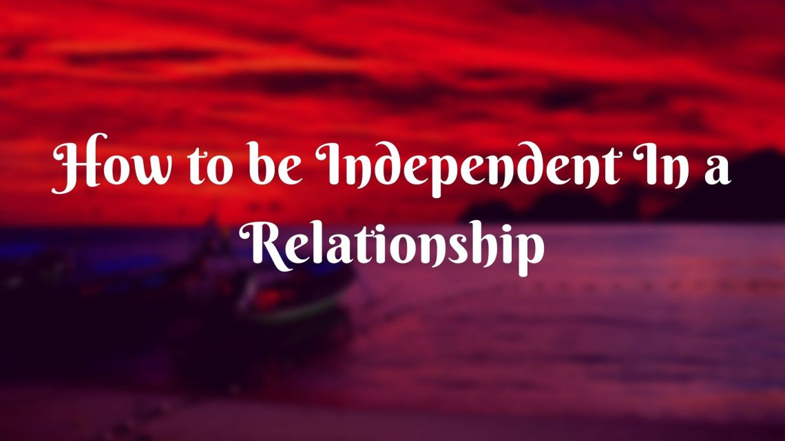 How to be Independent in a Relationship 1