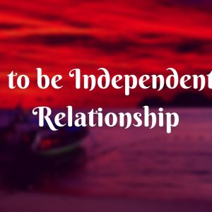 How to be Independent in a Relationship 3