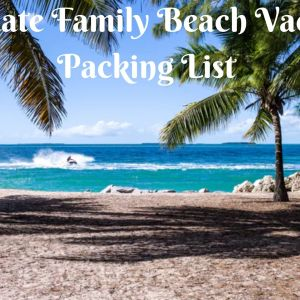 Ultimate Family Beach Vacation Packing List for 2021 1