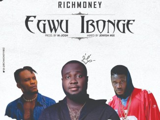 Richmoney ft M-Josh & Sholizy – Egwu Ebonge