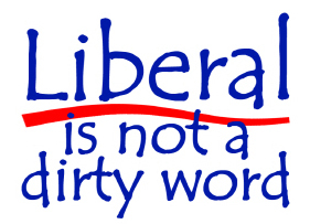 LIBERAL IS NOT A DIRTY WORD