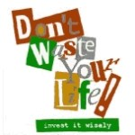 Don't Waste Your Life: Be Intentional