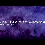 YOU ARE THE ANCHOR: Greg Sykes (OFFICIAL LYRIC VIDEO)