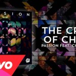 Chris Tomlin & Passion – The Cross Of Christ