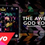 Passion – The Awesome God You Are with Matt Redman