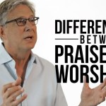 The Difference Between Praise and Worship