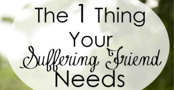 The Number One Thing Your Suffering Friend Needs {Job 6-10 ...