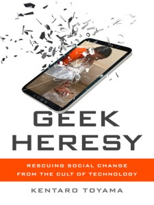 Short Book Review: Geek Heresy by Kentaro Toyama
