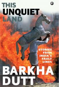 Short Book Review: This Unquiet Land by Barkha Dutt