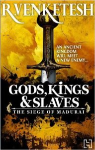 Short Book Review: Gods, Kings & Slaves – The Siege of Madurai by R Venkatesh