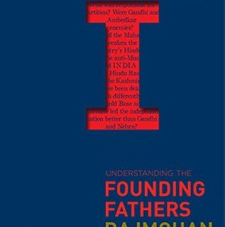 Short Book Review: Understanding the Founding Fathers by Rajmohan Gandhi