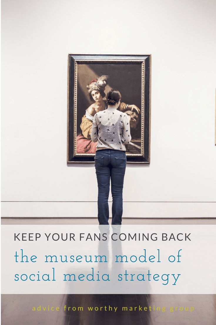 the museum model of social media management | Worthy Marketing Group Blog