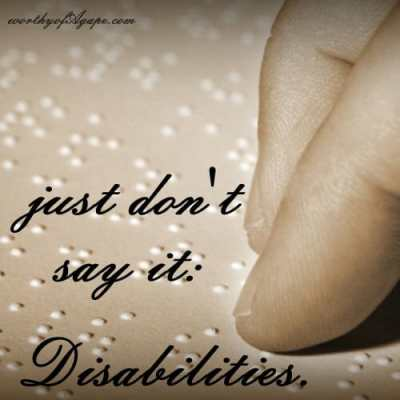 just don't say it: Disabilities.