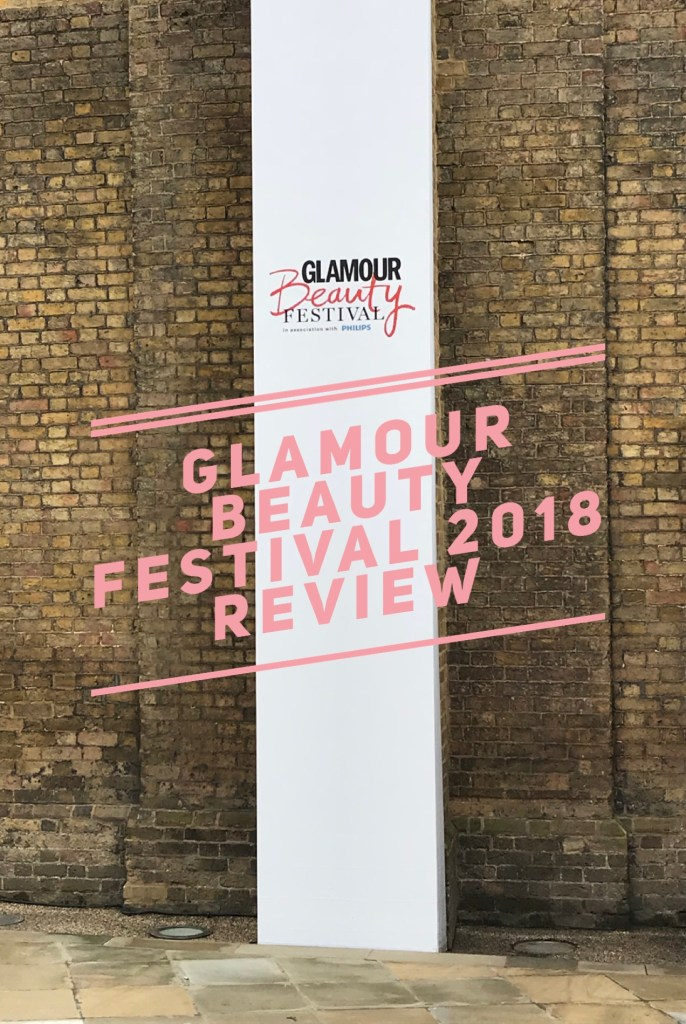 The Glamour Beauty Festival 2018 Review
