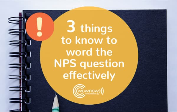 3 things to know to word the NPS question effectively