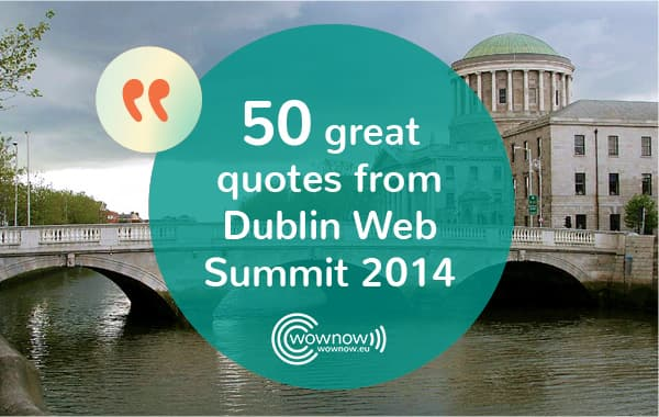 50 great quotes from Dublin Web Summit 2014