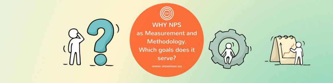 WHY NPS as Measurement and Methodology: which goals does it serve?