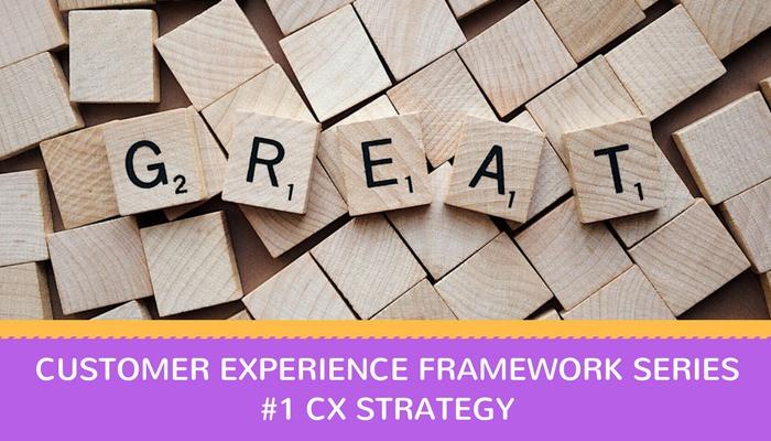 CX Framework series: #1 Customer Experience Strategy