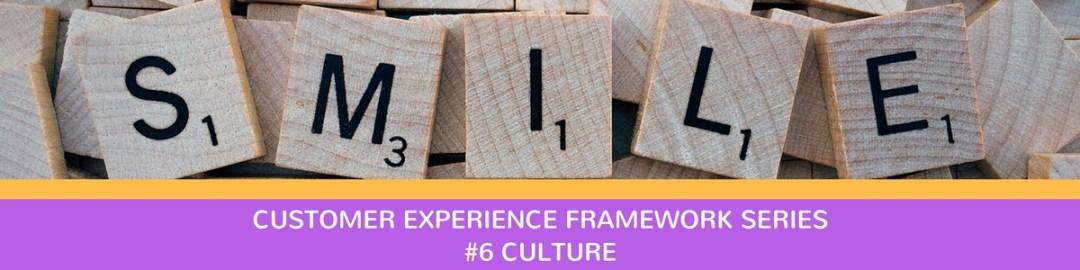 CX Framework Series #6: Customer Centric Culture