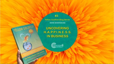 Uncovering H.A.P.P.I.N.E.S.S. in Business | Yellow Goldfish blog Series