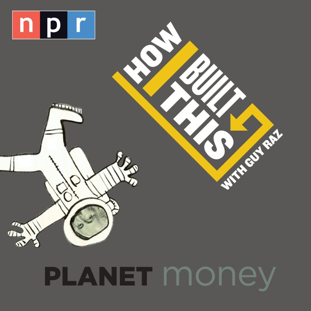 NPR's Planet Money and How I Built This