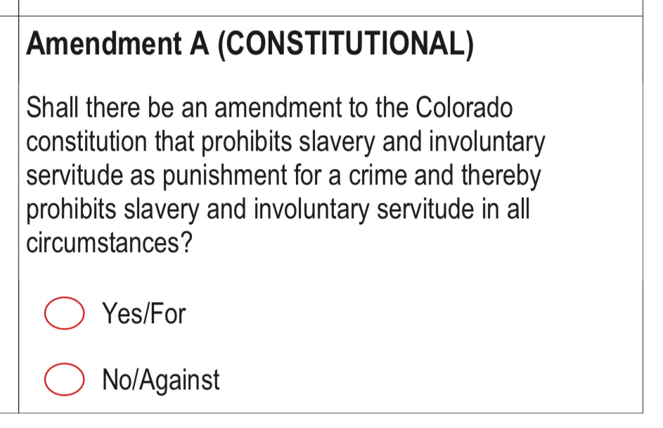"Colorado voters are being asked if they want to make a change to the state constitution to prohbit ""slavery and involuntary sevitude in all circumstances."""